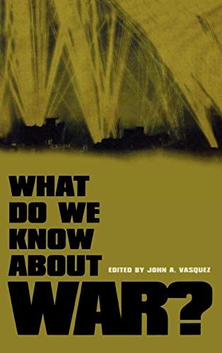 What Do We Know about War?: Editor-John A. Vasquez;