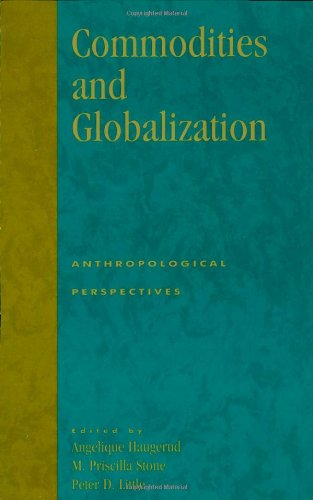 Commodities and Globalization: Editor-Angelique Haugerud; Editor-Priscilla