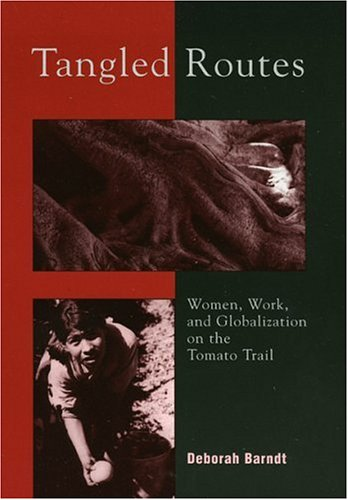 Tangled Routes: Women, Work and Globalization on the Tomato Trail