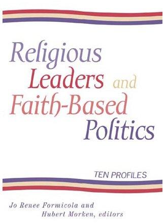 Religious Leaders and Faith-Based Politics: Ten Profiles: Editor-Jo Renee Formicola;