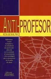 9780847701094: Anti-Profesor: Reflexiones Contra El Profesor Y Su Estudiante, Con Particular Atencion En LA Sociedad, El Conocimiento Y Las Tecnologias Que Se Promueven En El salon