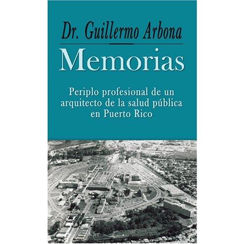 9780847701384: Dr. Guillermo Arbona Memorias Periplo profesional de un arquitecto de la salud publica de Puerto Rico (Spanish Edition)