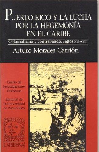 9780847701964: PUERTO RICO Y LA LUCHA POR LA HEGEMONIA EN EL CARIBE. COLONIALISMO Y CONTRABANDO, SIGLOS XVI-XVIII