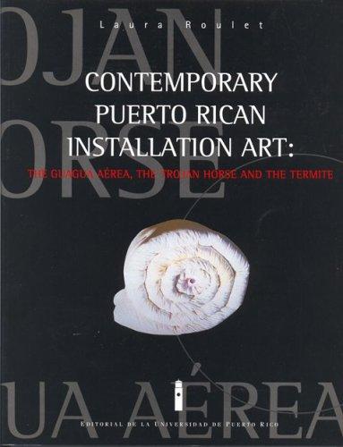 9780847701971: Contemporary Puerto Rican Installation Art: The Guagua Aerea, the Trojan Horse, and the Termite