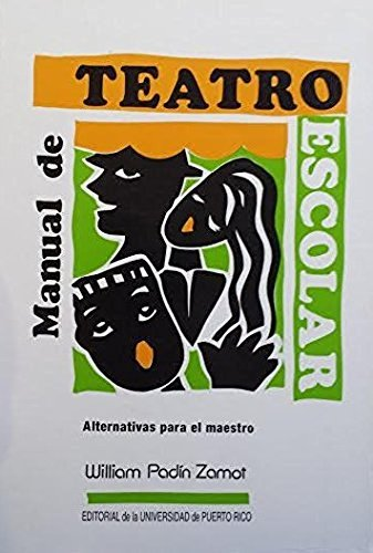 Manual de teatro escolar: Alternativas para el maestro (Spanish Edition): Padin Zamot, William