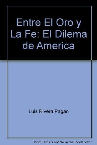 9780847702411: ENTRE EL ORO Y LA FE: EL DILEMA DE AMERICA