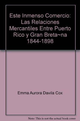 9780847702503: Este inmenso comercio: Las relaciones mercantiles entre Puerto Rico y Gran Bretana, 1844-1898 (Spanish Edition)