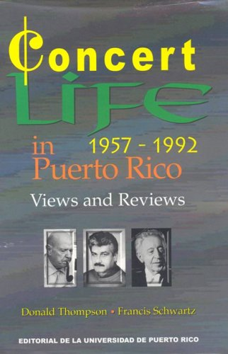 Concert Life in Puerto Rico, 1957-1992: Views and Reviews: Thompson, Donald, Schwartz, Francis