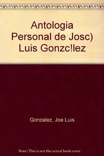Antologia Personal de Josc) Luis Gonzc!lez: Joe Luis Gonzalez,