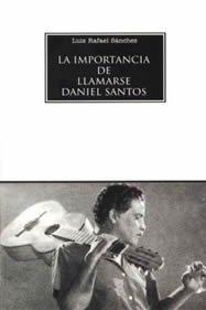 La importancia de llamarse Daniel Santos: Fabulacio?n: Luis Rafael Sa?nchez