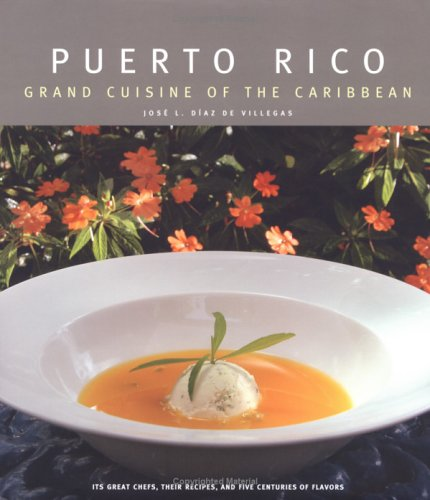 Puerto Rico: Grand Cuisine of the Caribbean: Jose Luis Diaz de Villegas