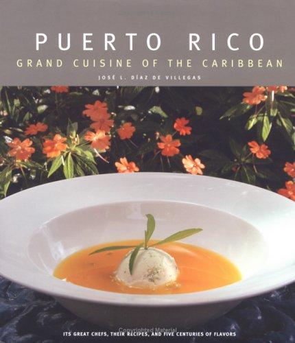 Puerto Rico: Grand Cuisine of the Caribbean: Jose Luis Diaz
