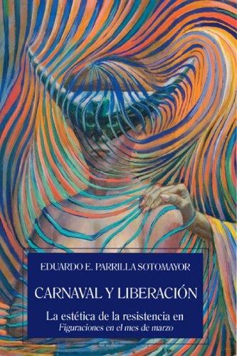 9780847711529: Carnaval y Liberacion: La Estetica De La Resistencia En Figuraciones En La Mes De Marzo