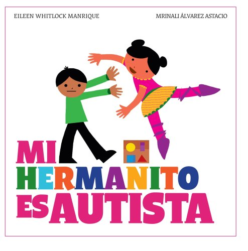 Mi hermanito es autista, Serie Igualitos (Spanish Edition): Eileen Whitlock Manrique