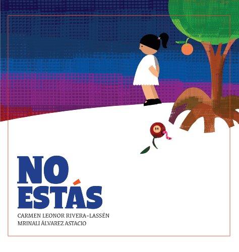 No estas (Spanish Edition): Carmen Leonor Rivera-Lassen/ Mrinali Alvarez Astacio