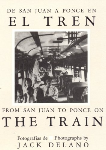 De San Juan a Ponce En El Tren/ from San Juan to Ponce on the Train (English and Spanish Edition) (0847721175) by Jack Delano