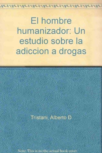 9780847729104: El hombre humanizador: Un estudio sobre la adiccion a drogas [Paperback] by T...