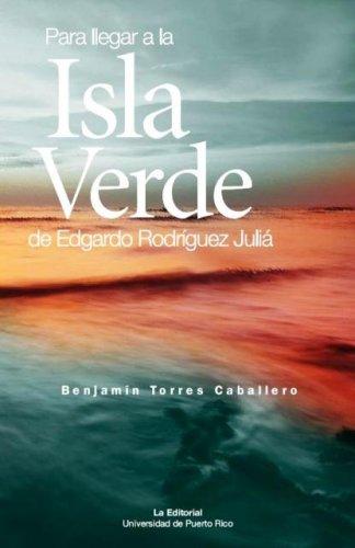 9780847731923: Para Llegar a La Isla Verde De Edgardo Rodriguez Julia/ to Arrive at the Green Island of Edgardo Rodriguez