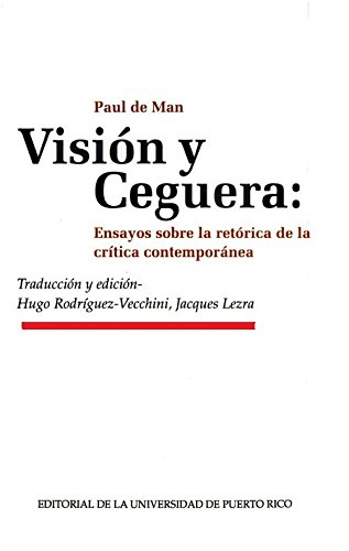 Vision y Ceguera: Ensayos sobre la retorica de la critica contemporanea: Paul De Man