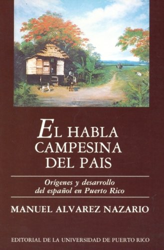 9780847736355: El Habla Campesina Del Pais / The Peasant Language of the Country: Origenes Y Desarrollo Del Espanol En Puerto Rico / Origins and Development of the Spanish Language in Puerto Rico