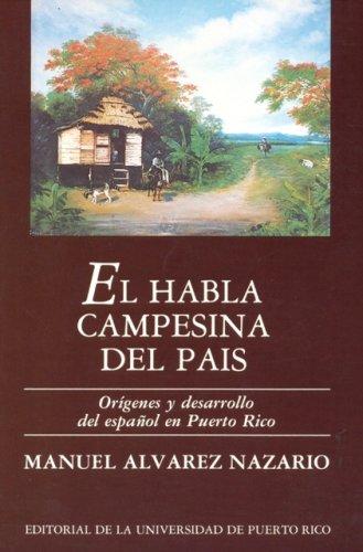 El Habla Campesina del Pais: Origenes y: Manuel Alvarez Nazario