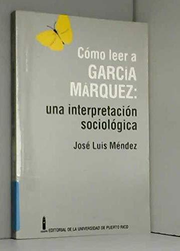 Como leer a Garcia Marquez: Una interpretacion sociologica (Spanish Edition): Mendez, Jose Luis