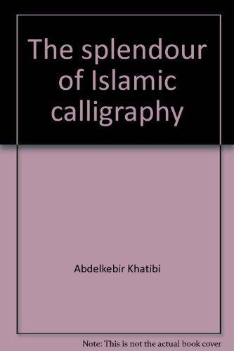 9780847800667: The splendour of Islamic calligraphy