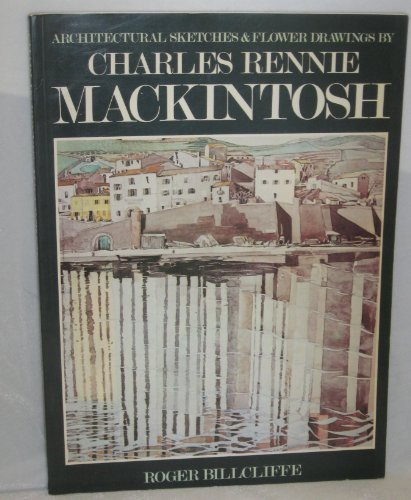 Architectural Sketches and Flower Drawings by Charles: Charles Rennie, MacKintosh