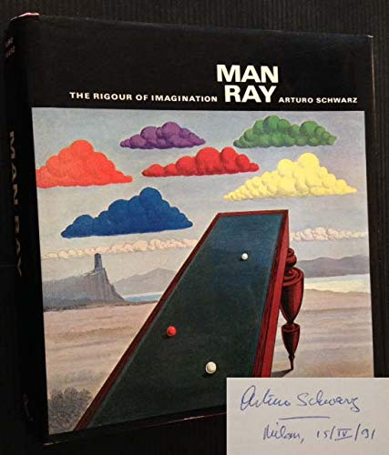 Man Ray: The Rigour of Imagination: Schwarz, Arturo