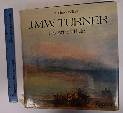 9780847802463: J. M. W. Turner : His Art and Life / Andrew Wilton