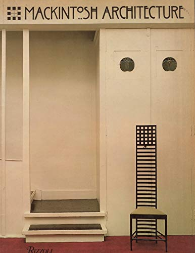 Mackintosh Architecture: The complete buildings and selected projects
