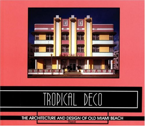 9780847803453: Tropical Deco: The Architecture and Design of Old Miami Beach: Architecture and Designs of Old Miami Beach