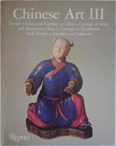 Chinese Art III : Textiles, Glass and Painting on Glass, Carvings in Ivory and Rhinoceros Horn, ...