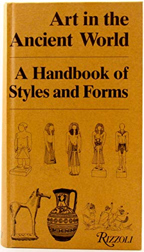 Art In The Ancient World A Handbook of Styles and Forms: Amiet, Pierre