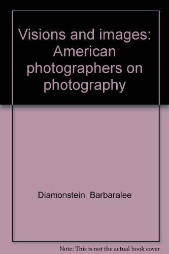Visions and Images: American Photographers on Photography: Diamonstein, Barbaralee