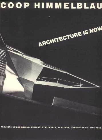 9780847805150: Coop Himmelblau, architecture is now: Projects, (un)buildings, actions, statements, sketches, commentaries, 1968-1983