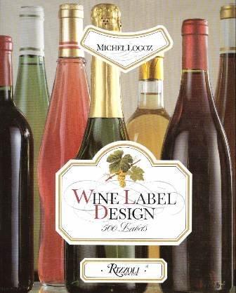 WINE LABEL DESIGN 500 Labels Michel Logoz: Logoz, Michel: