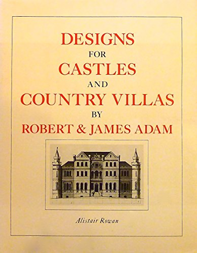 Designs for Castles and Country Villas by Robert & James Adam: Alistair John Rowan
