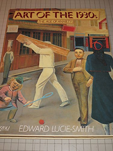 Art of the 1930s: The Age of Anxiety: Lucie-Smith, Edward