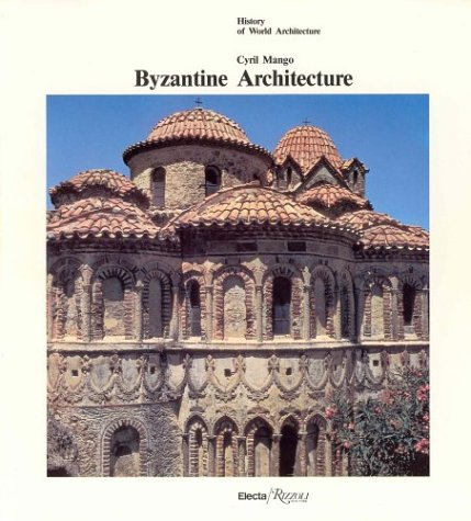 9780847806157: Byzantine Architecture (History of World Architecture)