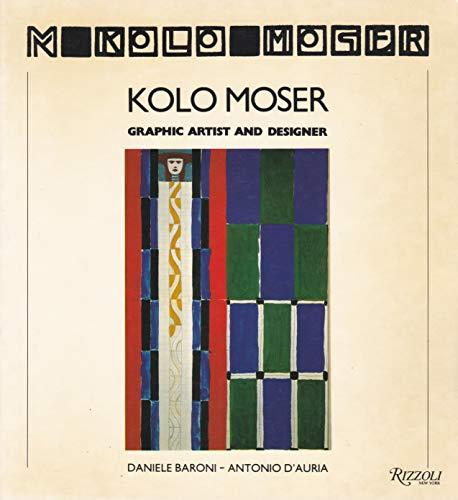 Kolo Moser: Graphic Artist and Designer: Daniele Baroni; Antonio D'Auria