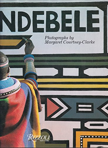 Ndebele: The Art of an African Tribe: Courtney-Clarke, Margaret