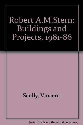 Robert A.M. Stern: Buildings and Projects 1981-1985: Scully, Vincent; Stern,