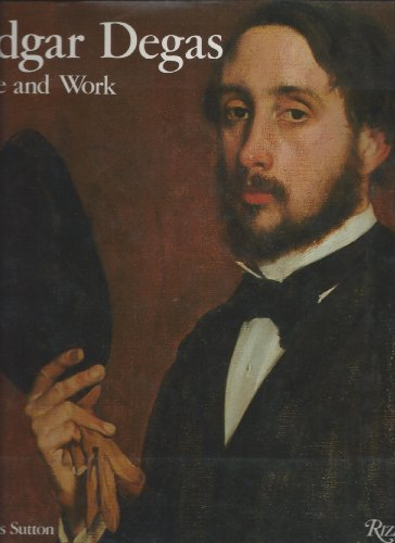 Edgar Degas: Life and Work: Sutton, Denys