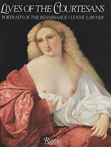 Lives of The Courtesans: Portraits of the Renaissance: Lawner, Lynne