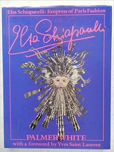 Elsa Schiaparelli: Empress of Paris Fashion: Schiaparelli, Elsa] White, Palmer