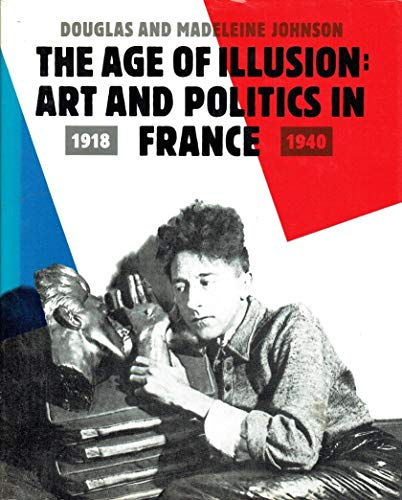 9780847807888: The Age of Illusion: Art and Politics in France, 1918-1940