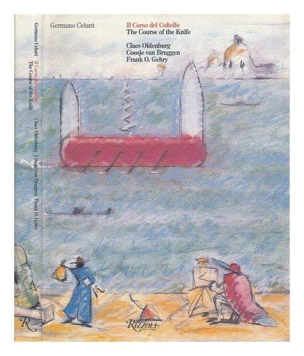 Il Corso Del Coltello: The Course of the Knife: Celant, Germano; Gehry, Frank O.; Oldenburg, Claes;...