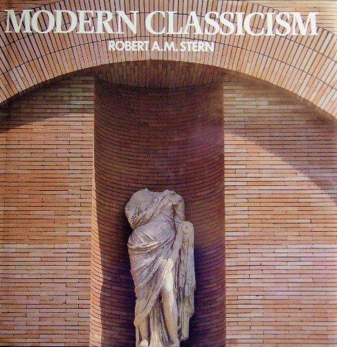 Modern Classicism: Stern, Robert A. M.; Gastil, Raymond W.