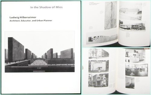 In the Shadow of Mies: Ludwig Hilberseimer Architect, Educator, and Urban Planner